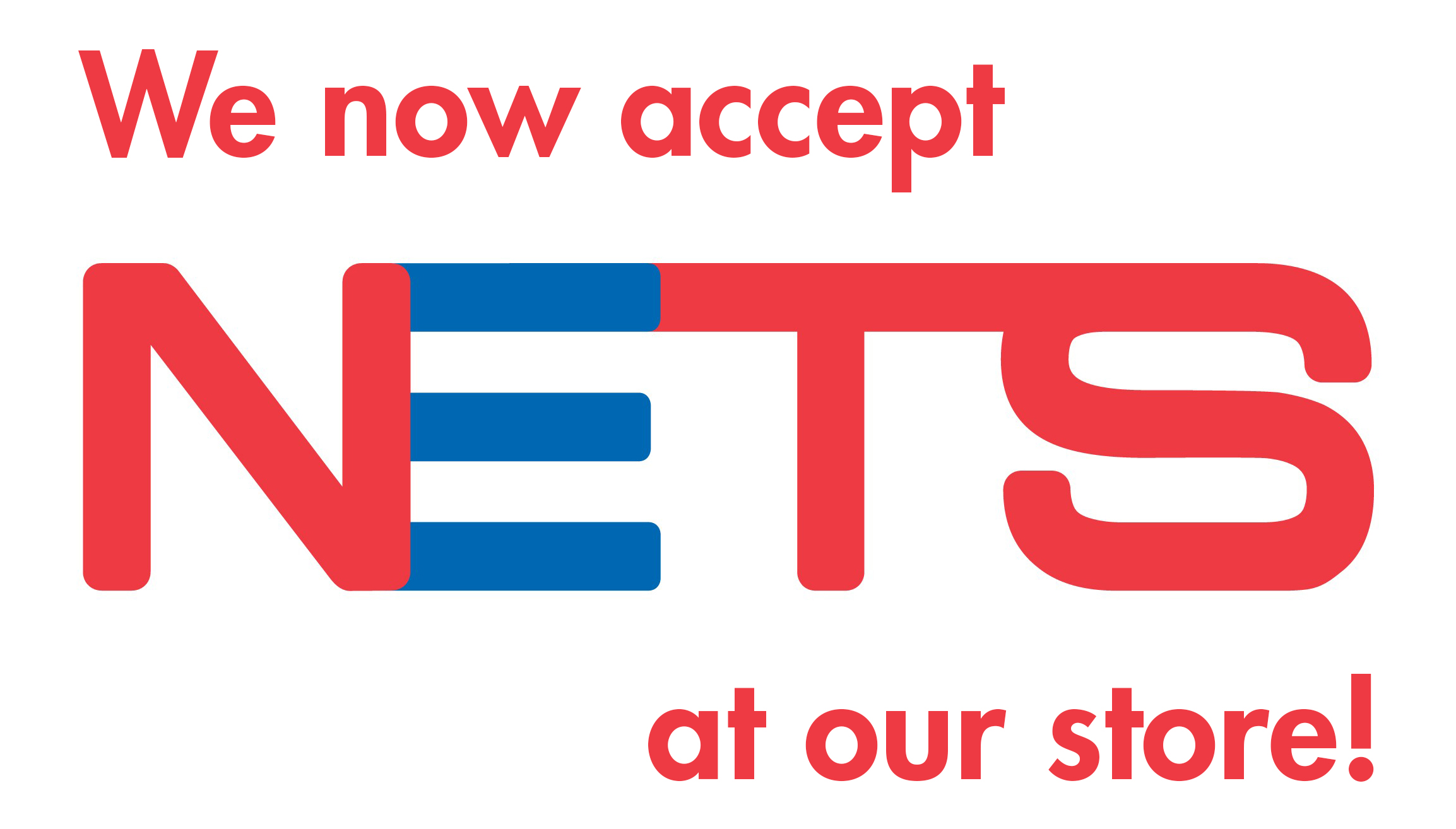 We now accept NETS at our store!